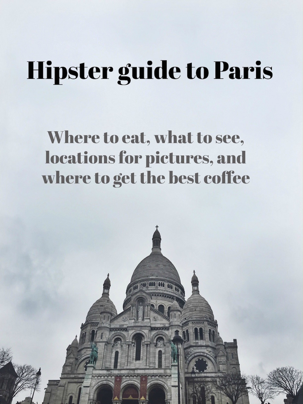 Hipster guide: how to spend three days in Paris